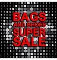 Big sale poster with BAGS AND SHOES SUPER SALE vector image vector image