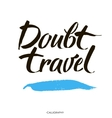Doubt travel Motivational quote at white vector image