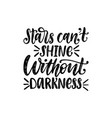 stars cannot shine without darkness hand vector image vector image