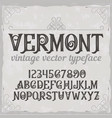 vintage label typeface called vermont vector image vector image