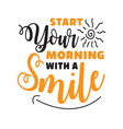 start you morning motivational quote for better vector image vector image