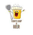 today s soup is beer bar menu concept vector image