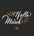 hand drawn typography lettering phrase hello march vector image vector image