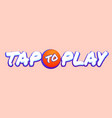 tap to play button font style vector image vector image