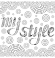 Decorative drawing with text My Style Zentangle vector image vector image