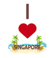 i love singapore travel palm summer lounge vector image vector image