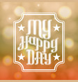 lettering my happy day in front bokeh vector image vector image