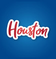 houston - hand drawn lettering name of usa city vector image vector image