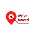 location pin with we ve moved text vector image vector image