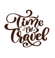 vintage hand drawn time to travel lettering vector image