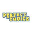 Perfect choice comics icon vector image