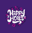 happy hour label sign logo hand drawn lettering vector image