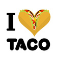 I love taco Heart symbol of Mexican food Tortilla vector image vector image