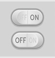 toggle switch buttons on and off 3d gray push vector image vector image