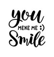 you make me smile hand drawn lettering vector image