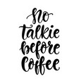 no talkie before coffee hand written lettering vector image vector image