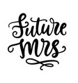 future mrs lettering wedding decoration vector image