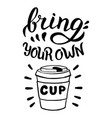 bring your own cup quote hand drawn in format vector image