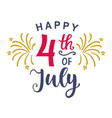 fourth of july poster with hand written lettering vector image