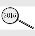2016 magnifying glass vector image vector image