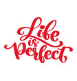 inspirational quote life is perfect handwritten vector image