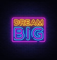 dream big neon text dream big neon sign vector image vector image