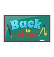 back to school inscription written on blackboard vector image vector image