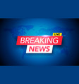 breaking news live on world map background vector image