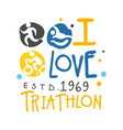i love triathlon since 1969 logo colorful hand vector image vector image