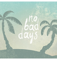 summer background with no bad days vector image