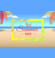 hot summer days on tropical beach vector image vector image