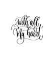 with all my heart - positive quote hand lettering vector image vector image