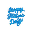 happy fathers day lettering text trendy stylish vector image vector image