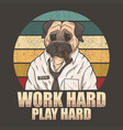 pug dog work hard play hard vector image vector image