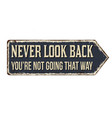 never look back youre not going that way vintage vector image