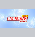 breaking news report covid-19 corona virus vector image vector image