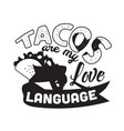 taco quote and saying tacos are my love language vector image