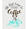 best time to drink coffee is now handwritten vector image