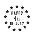 happy 4 th of july hand drawn lettering design vector image