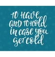 Have hold case you get cold Quote typography vector image
