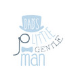 dads little gentleman label colorful hand drawn vector image vector image