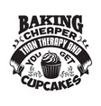 cupcakes quote and saying baking cheaper than vector image