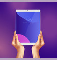 hands holding realistic white tablet vector image vector image