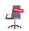 vacancy office chair job vacancy sign vector image