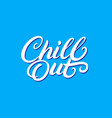 chill out hand written lettering vector image vector image