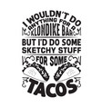 taco quote and saying i would not do anything vector image vector image
