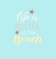 life is better at beach card trendy lettering vector image vector image