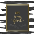 Motivational inspiration poster Life is very good vector image