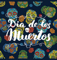 day of the dead lettering quote on handdrawn vector image