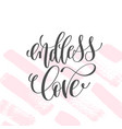 endless love - hand lettering inscription text to vector image vector image